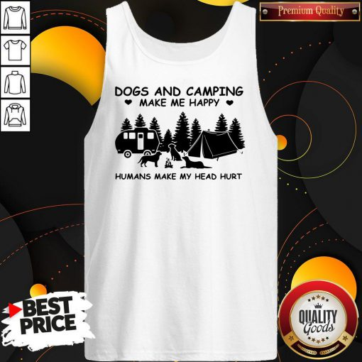 Dogs And Camping Make Me Happy Humans Make My Head Hurt Tank Top