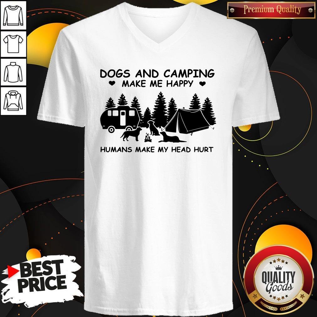 Dogs And Camping Make Me Happy Humans Make My Head Hurt V-neck