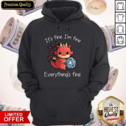 Dragon One More Roll It_s Fine I'm Fine Everything's Fine Hoodie