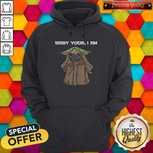 Funny Baby Yoda I Am Pug Hoodie