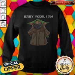 Funny Baby Yoda I Am Pug Sweatshirt