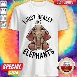 Funny I Just Really Like Elephants Shirt