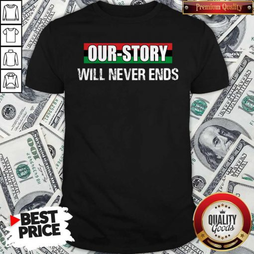 Funny Our Story Will Never Ends Shirt