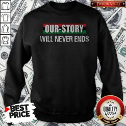 Funny Our Story Will Never Ends Sweatshirt