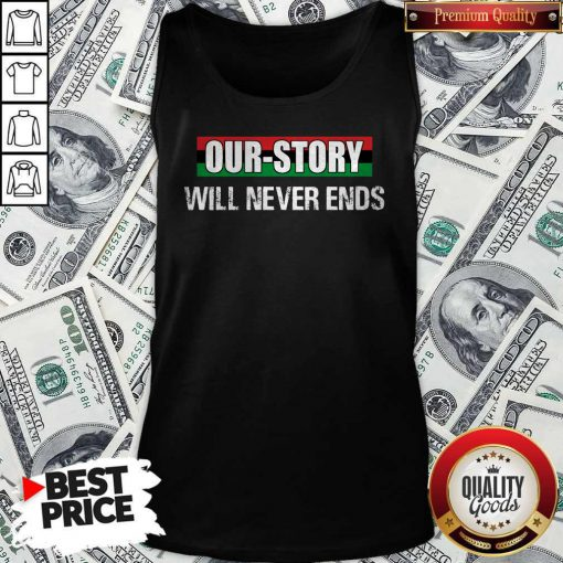 Funny Our Story Will Never Ends Tank Top