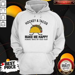 Hockey And Tacos Make Me Happy Humans Make My Head Hurt Shirt