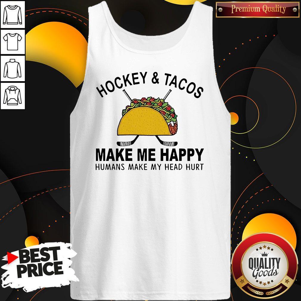 Hockey And Tacos Make Me Happy Humans Make My Head Hurt Tank Top
