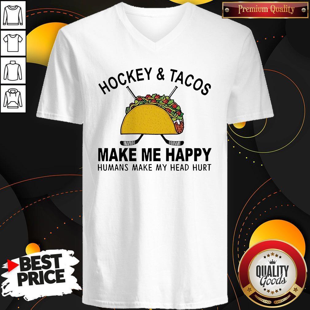 Hockey And Tacos Make Me Happy Humans Make My Head Hurt V-neck