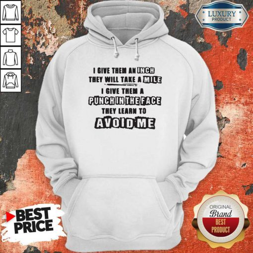 I Give Them A Punch In The Face They Learn To Avoid Me Hoodie