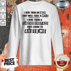 I Give Them A Punch In The Face They Learn To Avoid Me Sweatshirt