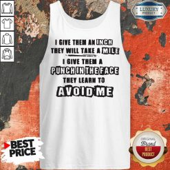 I Give Them A Punch In The Face They Learn To Avoid Me Tank Top
