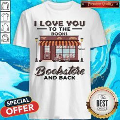 I Love You To The Books Bookstore And Back Shirt