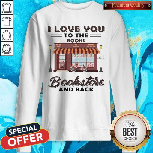 I Love You To The Books Bookstore And Back Sweatshirt