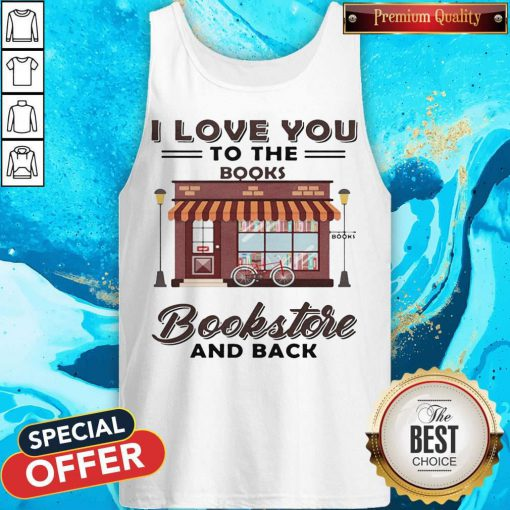 I Love You To The Books Bookstore And Back Tank Top