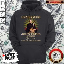 Legends Never Die John Prine 1946 2020 Thank You For The Memories Signature Hoodie
