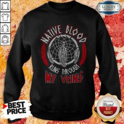 Native Blood Runs Through My Veins Sweatshirt