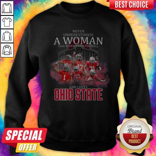 Never Underestimate A Woman Who Understands Football And Loves Ohio State Sweatshirt