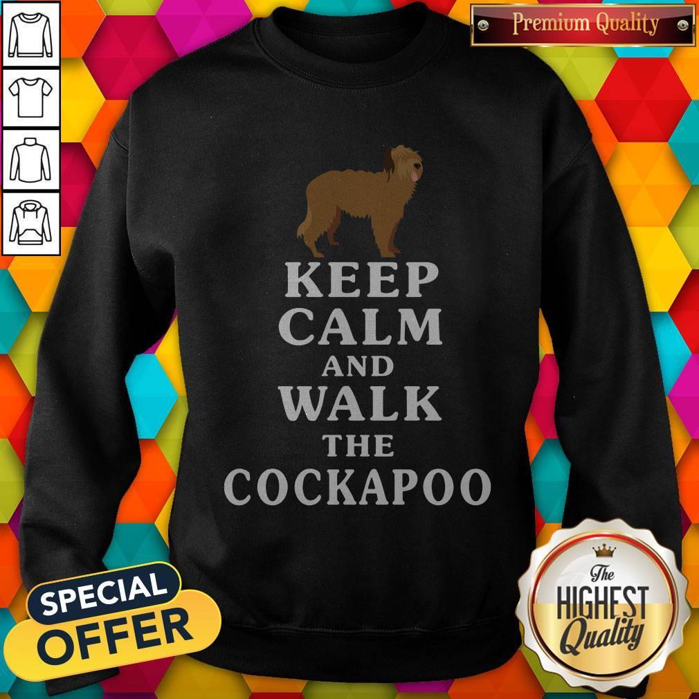 Nice Keep Calm And Walk The Cockapoo Sweatshirt