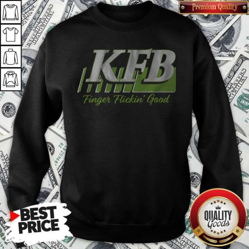 Nice Kfb Racing Finger Flickin' Good Sweatshirt