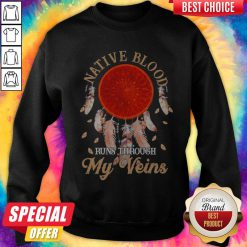 Nice Native Blood Runs Through My Veins Sweatshirt