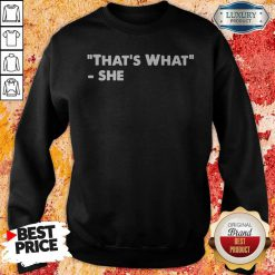 Nice That's What She Sweatshirt