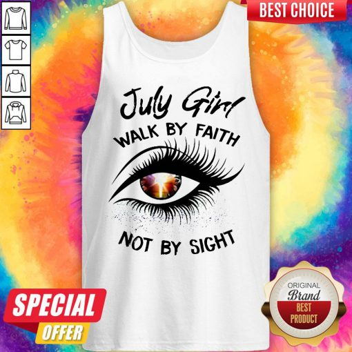 Official July Girl Walk By Faith Not By Sight Tank Top