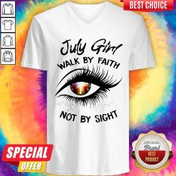 Official July Girl Walk By Faith Not By Sight V-Neck