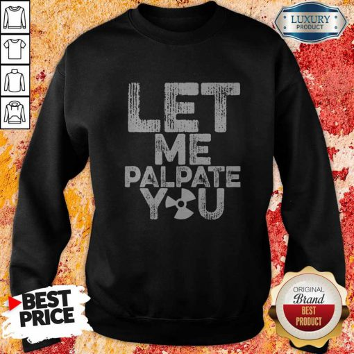 Official Let Me Palpate You Sweatshirt