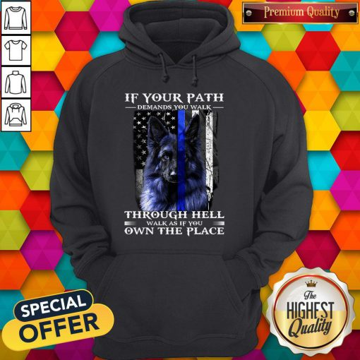 Official Shirtpolice Dog Blue Line If Your Path Demands You Walk As If You Own The Place 2020 Hoodie