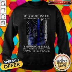 Official Shirtpolice Dog Blue Line If Your Path Demands You Walk As If You Own The Place 2020 Sweatshirt