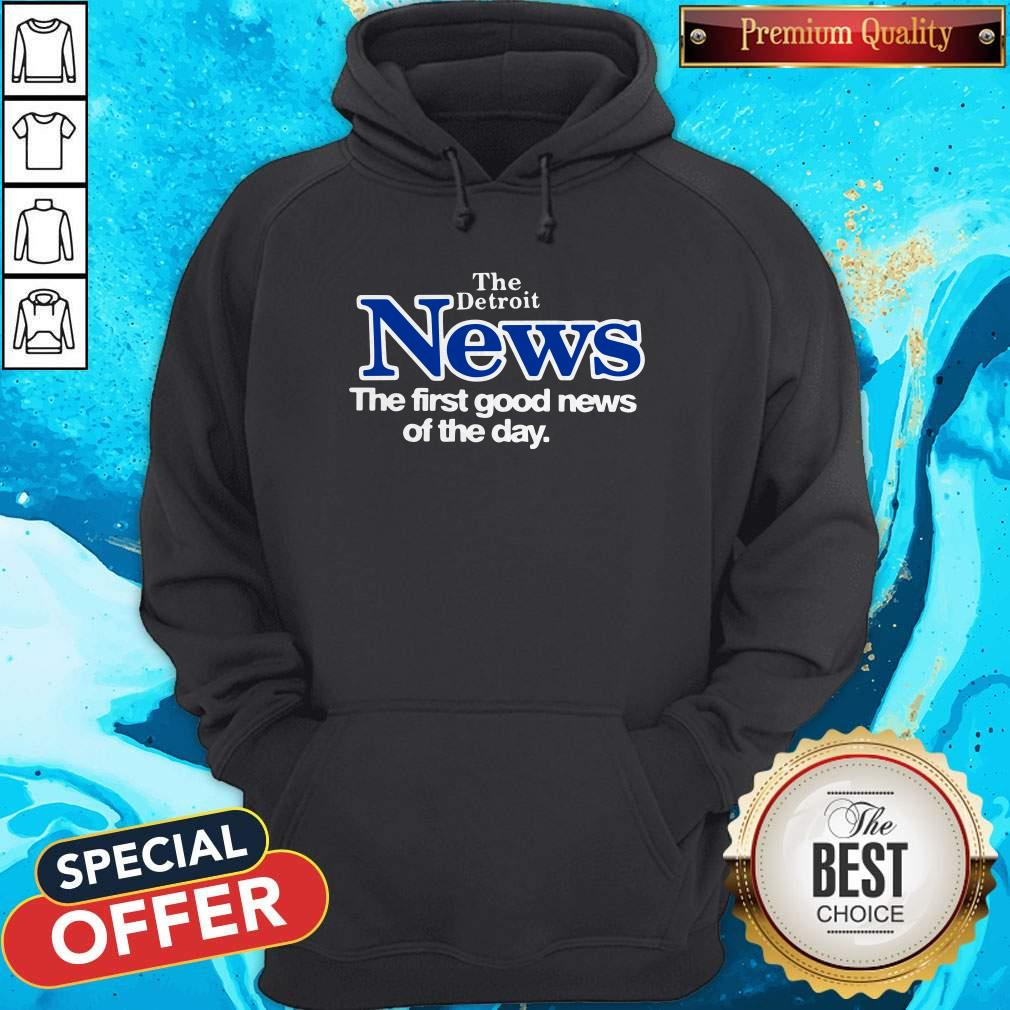 Official The Detroit News The First Good News Of The Day Hoodie