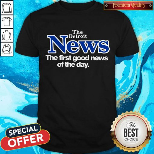 Official The Detroit News The First Good News Of The Day Shirt