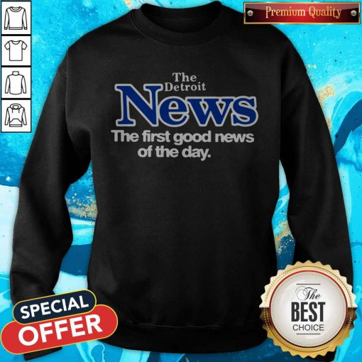 Official The Detroit News The First Good News Of The Day SweatShirt