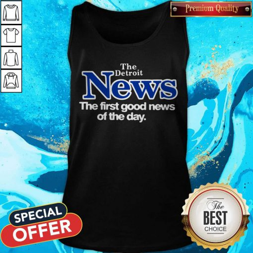 Official The Detroit News The First Good News Of The Day Tank Top