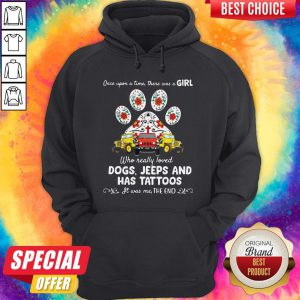 Once Upon A Time There Was A Girl Who Really Loved Dogs Jeeps And Has Tattoos Hoodie