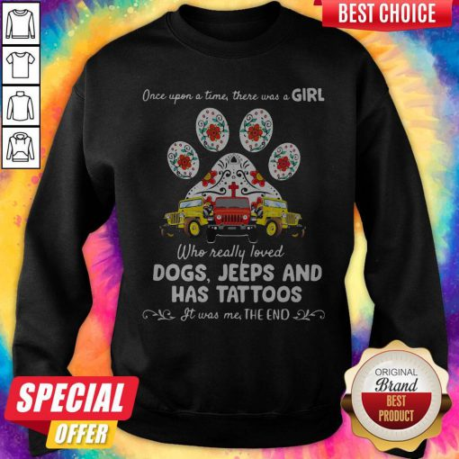 Once Upon A Time There Was A Girl Who Really Loved Dogs Jeeps And Has Tattoos Sweatshirt