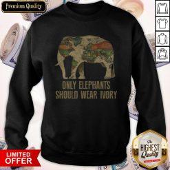 Only Elephants Should Wear Ivory Sweatshirt