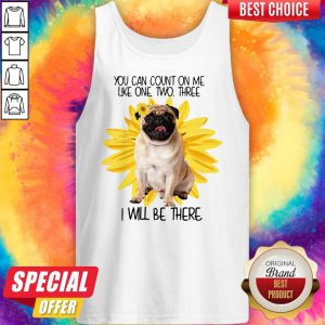 Pug Dog You Can Count On Me Like One Two Three I Will Be There Tank Top