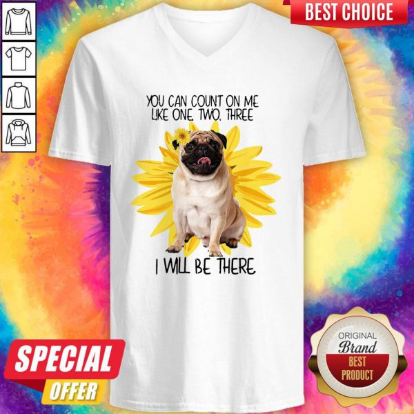 Pug Dog You Can Count On Me Like One Two Three I Will Be There V-neck