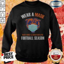 Quarantine Wear A Mask So We Can Have Football Season T-Sweatshirt