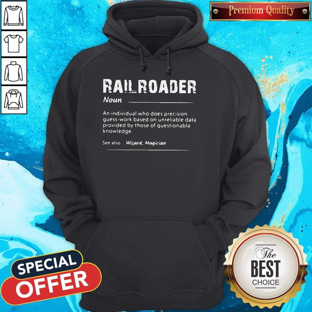 Railroader An Individual Who Does Precision Guess Work Based On Unreliable Data Hoodie