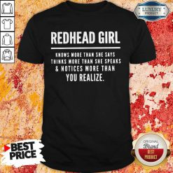 Redhead Girl Knows More Than She Says Thinks More Than She Speaks And Notices More Than You Realize Shirt