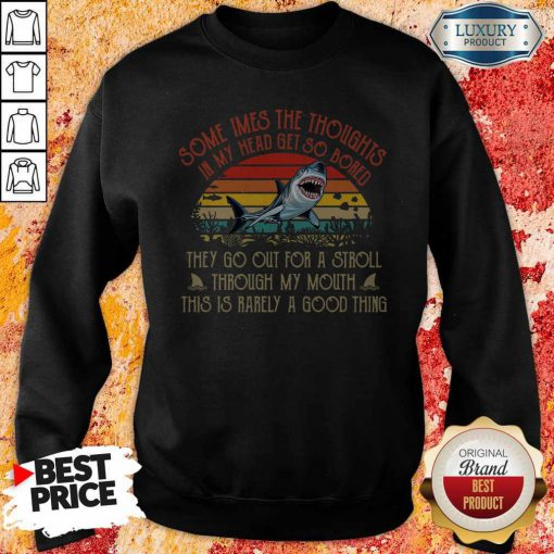 Somethings The Thoughts In My Head Get So Bored They Go Out For A Stroll Through My Mouth This Is Rarely A Good Thing Vintage Sweatshirt