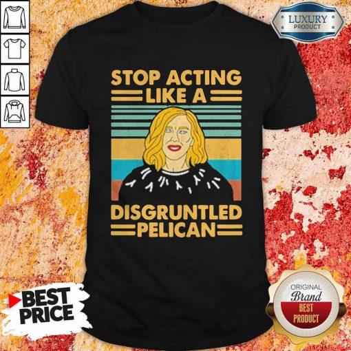 Stop Acting Like A Disgruntled Pelican Girl Vintage Shirt