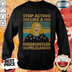 Stop Acting Like A Disgruntled Pelican Girl Vintage Sweatshirt