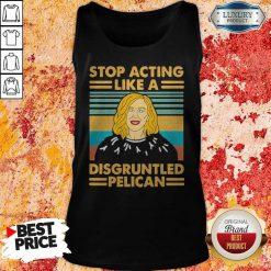 Stop Acting Like A Disgruntled Pelican Girl Vintage Tank Top