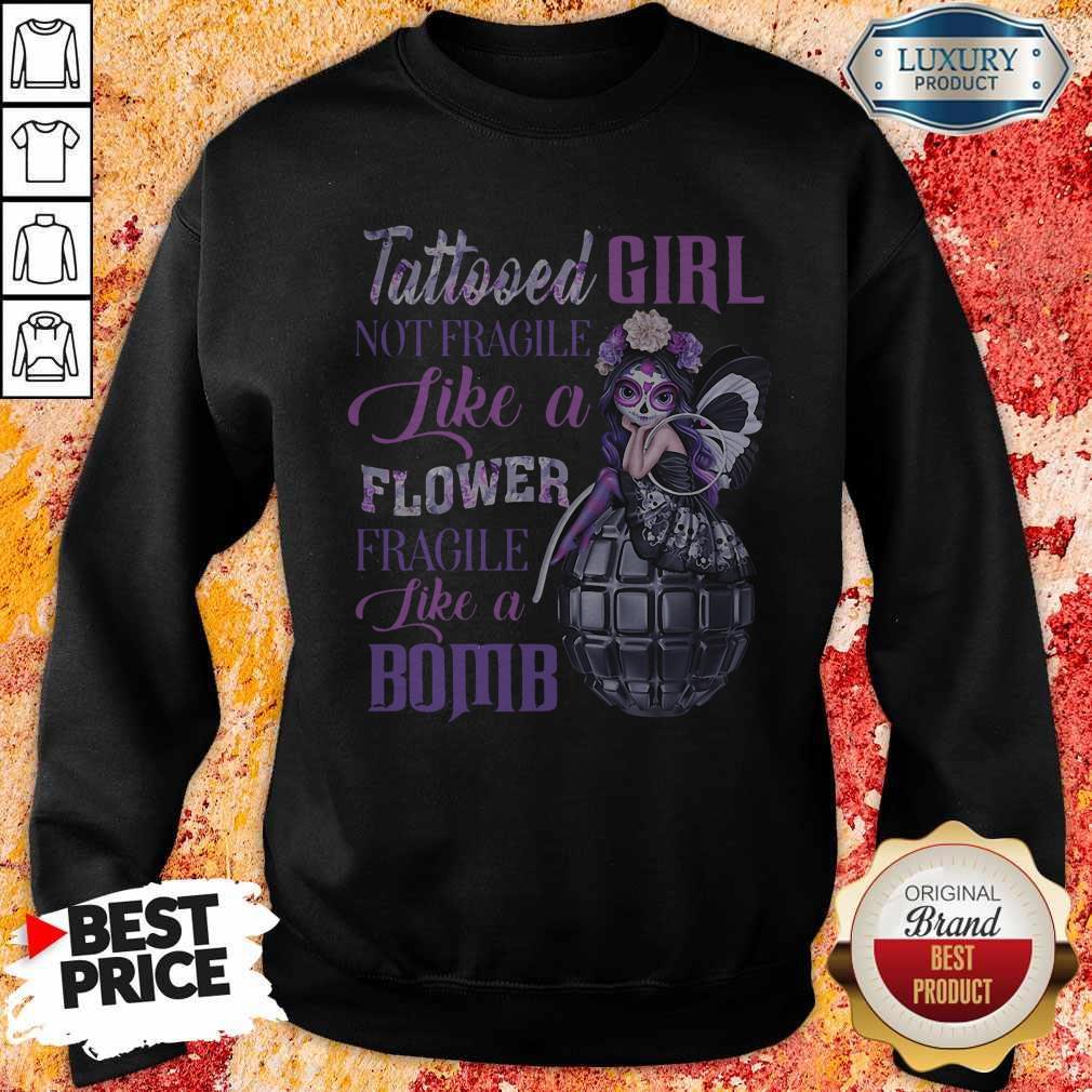 Tattooed Girl Not Fragile Like A Flower Fragile Like A Bomb SweatShirt