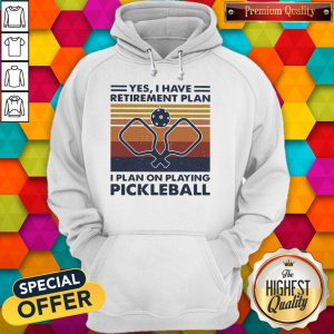 Yes I Have Retirement Plan I Plan On Playing Pickleball Vintage Retro Hoodie