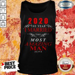 2020 The Year I Married The Most Amazing Man Alive Tank Top