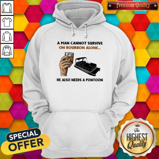 A Man Cannot Survive On Bourbon Alone He Also Needs A Pontoon Hoodie